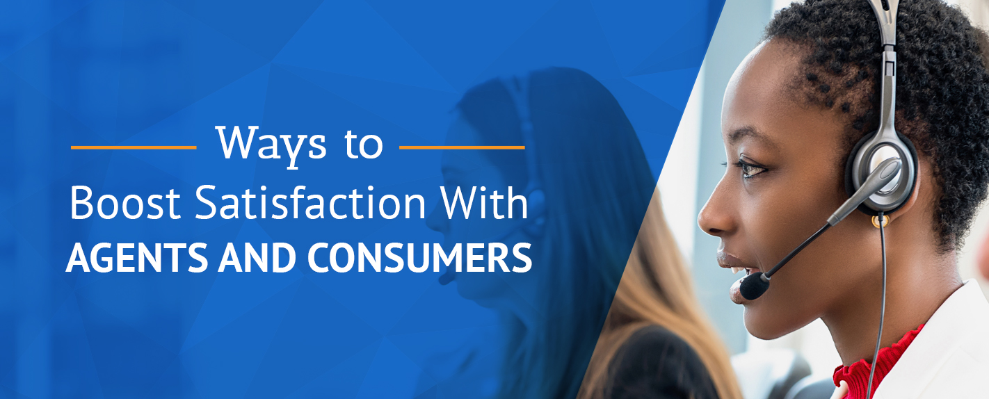 ways to boost satisfaction with agents and consumers